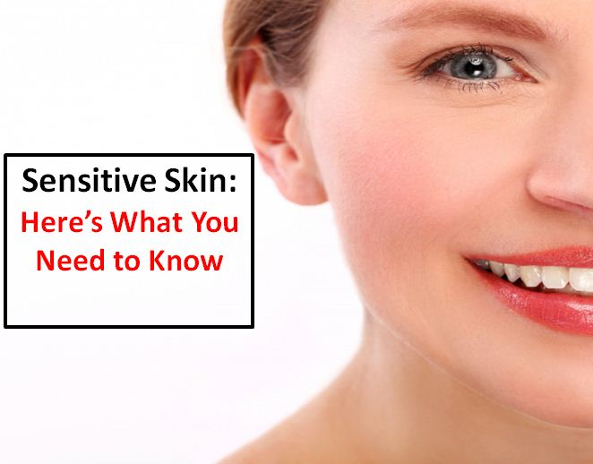 Sensitive Skin: Here's What You Need to Know